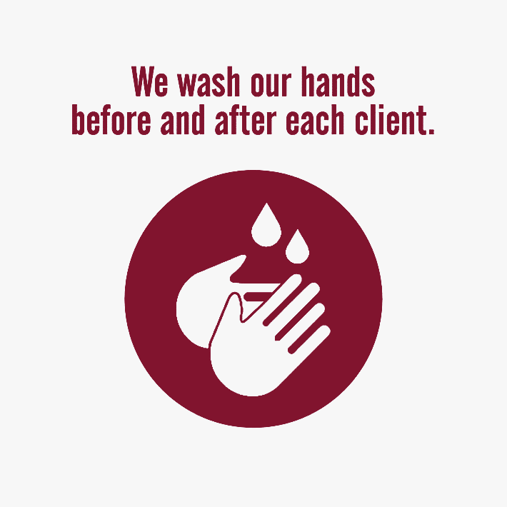 We wash our hands before and after each client