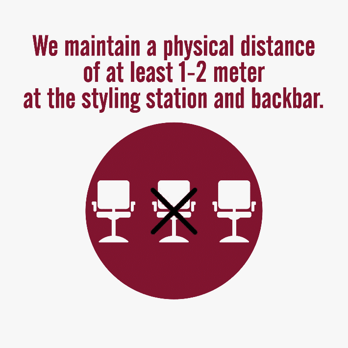 We maintain a physical distance of at least 1-2 meters at the styling station and backbar