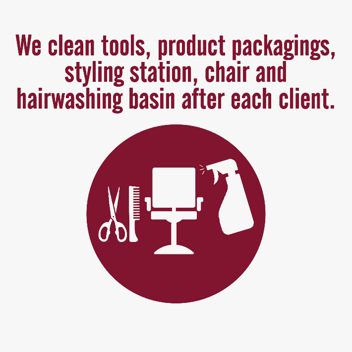 We clean tools, product packagings, styling station, chair and hair washing basin after each client