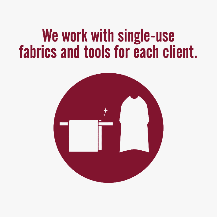 We work with single-use fabrics and tools for each client